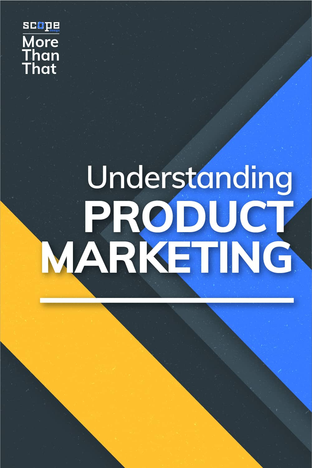 For this month's More Than That Series, we'll be talking about Understanding Product Marketing. Read on because... It's so much more than that! via @scopedesign